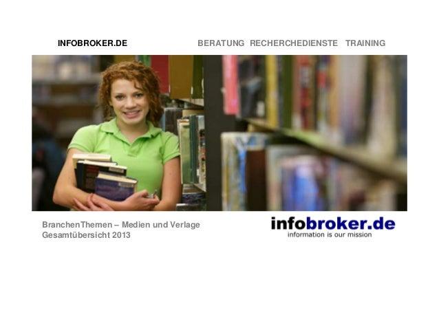 INFOBROKER.DE  BERATUNG RECHERCHEDIENSTE TRAINING  BranchenThemen – Medien und Verlage Gesamtübersicht 2013