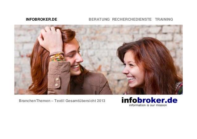INFOBROKER.DE  BERATUNG RECHERCHEDIENSTE TRAINING  BranchenThemen – Textil Gesamtübersicht 2013