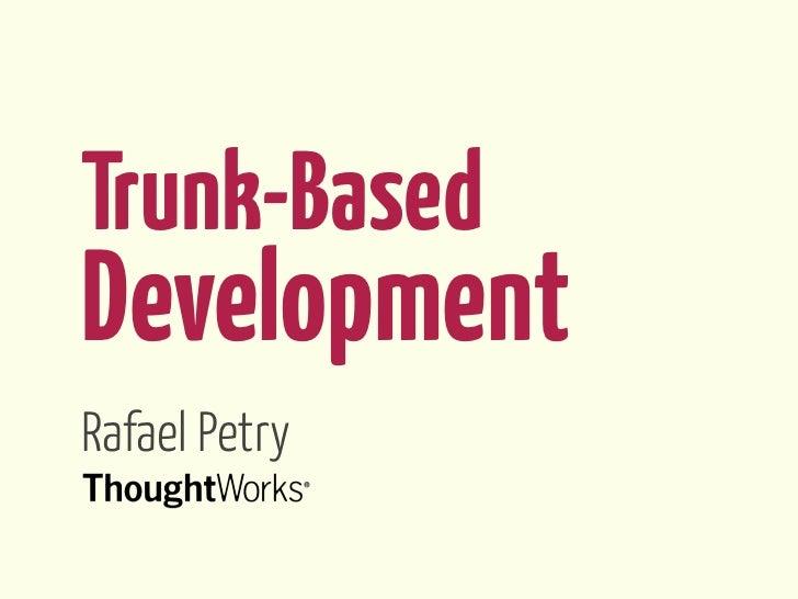 Trunk-BasedDevelopmentRafael Petry