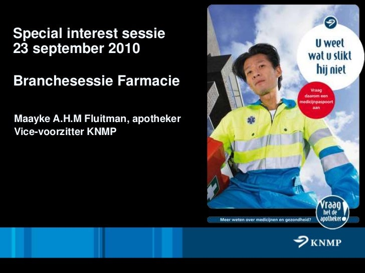 Special interest sessie23 september 2010<br />Branchesessie Farmacie <br />Maayke A.H.M Fluitman, apotheker<br />Vice-voor...