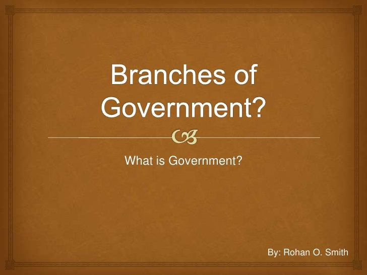 What is Government?                      By: Rohan O. Smith
