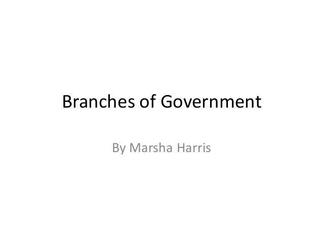 Branches of Government By Marsha Harris