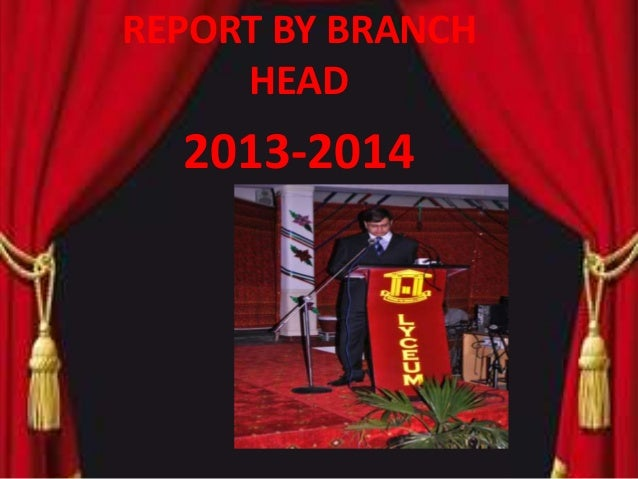 REPORT BY BRANCH HEAD 2013-2014