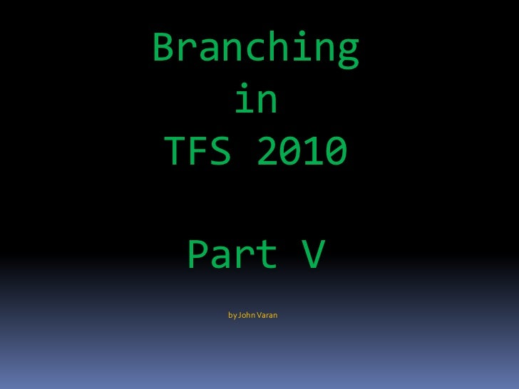 Branching    in TFS 2010 Part V   by John Varan
