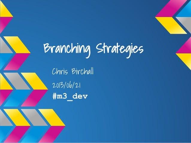 Branching StrategiesChris Birchall2013/06/21#m3_dev