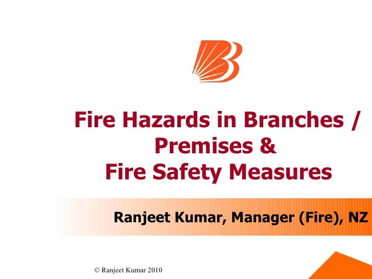 Fire Hazards in Branches / Premises &  Fire Safety Measures Ranjeet Kumar, Manager (Fire), NZ
