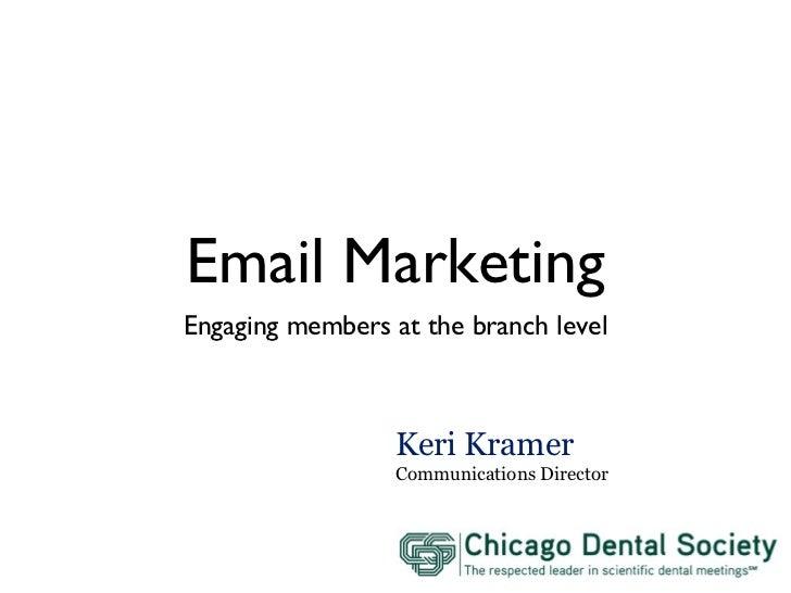 Email Marketing <ul><li>Engaging members at the branch level </li></ul>Keri Kramer Communications Director