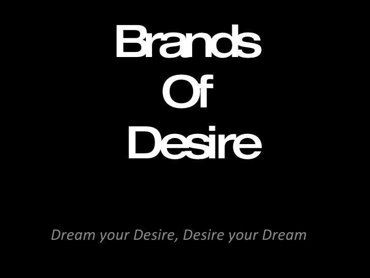 Brands Of  Desire Dream your Desire, Desire your Dream
