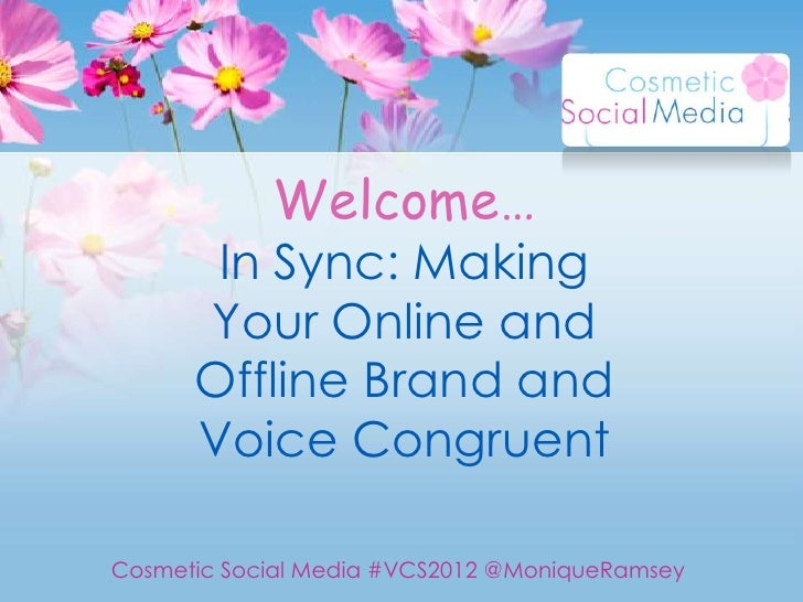 Welcome…       In Sync: Making      Your Online and      Offline Brand and      Voice CongruentCosmetic Social Media #VCS2...