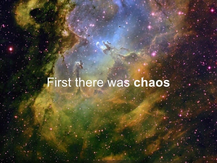 First there was  chaos