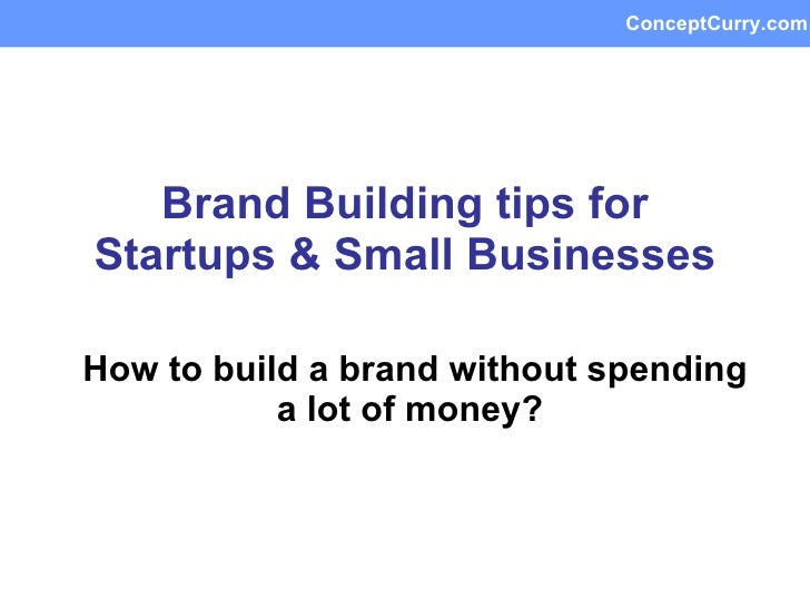 Brand Building tips for Startups & Small Businesses How to build a brand without spending a lot of money?