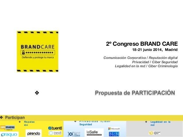❖ Reputac ión ❖ P r i v a c i d a d / C i b e r Seguridad ❖ Legalidad en la red ❖ Participan • 2º Congreso BRAND CARE • 18...