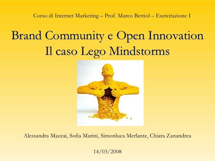 Brand Community e Open Innovation Il caso Lego Mindstorms Alessandra Mazzai, Sofia Marini, Simonluca Merlante, Chiara Zana...