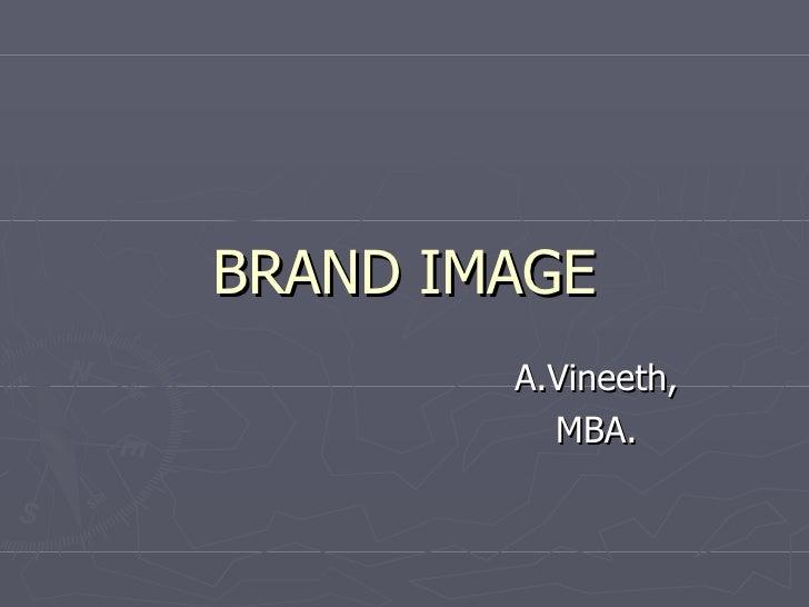 BRAND IMAGE         A.Vineeth,           MBA.