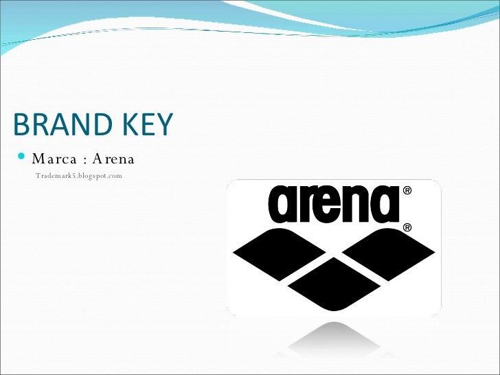 BRAND KEY <ul><li>Marca : Arena </li></ul><ul><li>Trademark5.blogspot.com </li></ul>