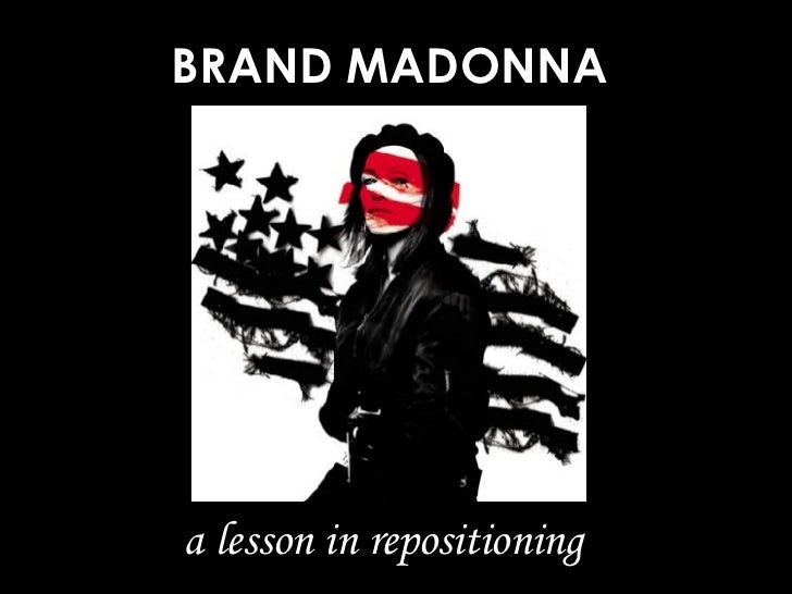 BRAND MADONNA a lesson in repositioning