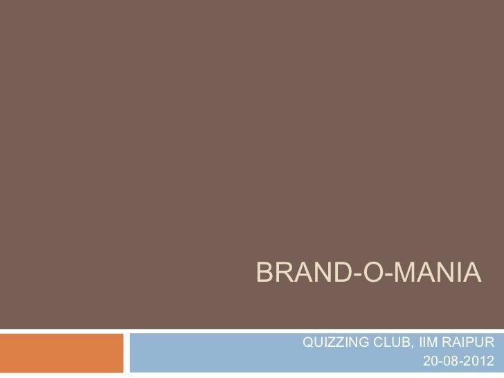 BRAND-O-MANIA  QUIZZING CLUB, IIM RAIPUR                  20-08-2012