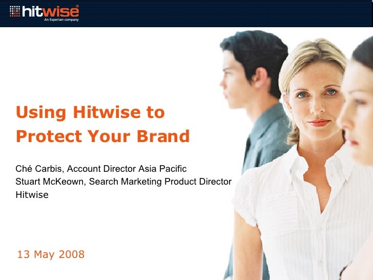 Using Hitwise to Protect Your Brand Ché Carbis, Account Director Asia Pacific  Stuart McKeown, Search Marketing Product Di...