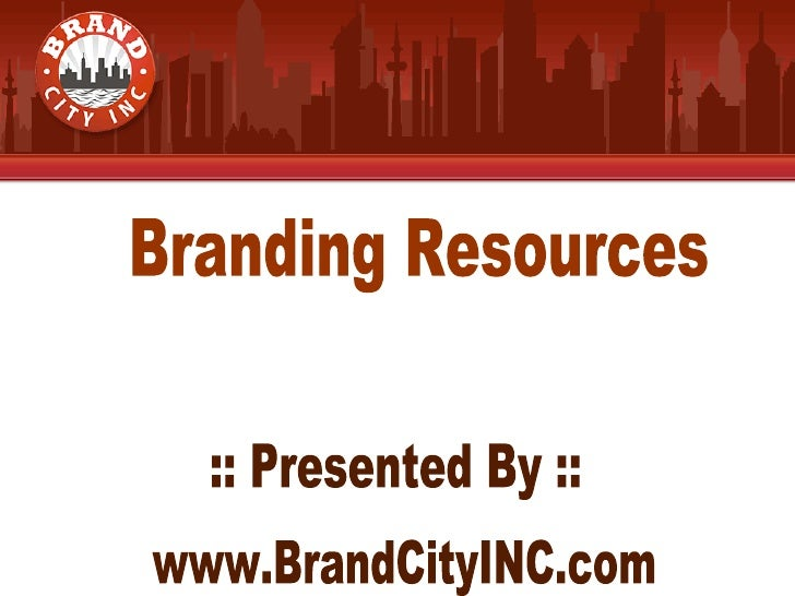 Branding Resources :: Presented By :: www.BrandCityINC.com