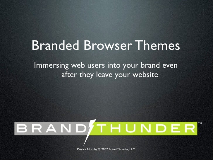 Branded Browser Themes  Immersing web users into your brand even         after they leave your website     brand thunder  ...