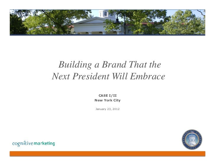 Building a Brand That the Next President Will Embrace                     CASE I/II                   New York City      ...