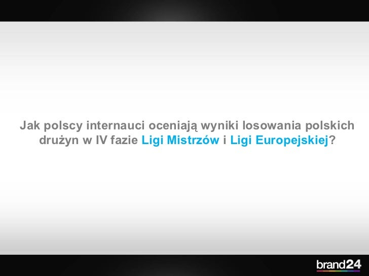 Jak polscy internauci oceniają wyniki losowania polskich drużyn w IV fazie  Ligi Mistrzów  i  Ligi Europejskiej ?