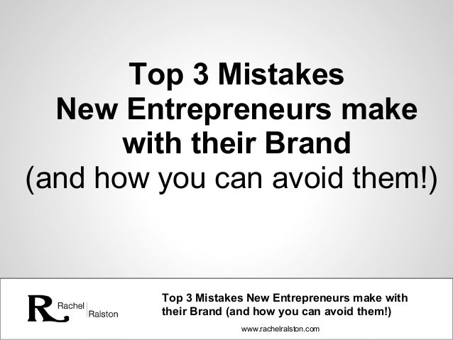 www.rachelralston.com Top 3 Mistakes New Entrepreneurs make with their Brand (and how you can avoid them!) Top 3 Mistakes ...