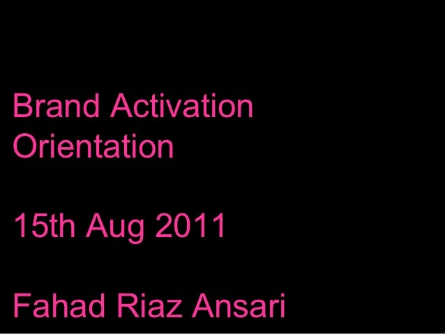Brand ActivationOrientation15th Aug 2011Fahad Riaz Ansari