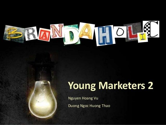BRANDAHOLIC  Young Marketers 2 Nguyen Hoang Vu Duong Ngoc Huong Thao