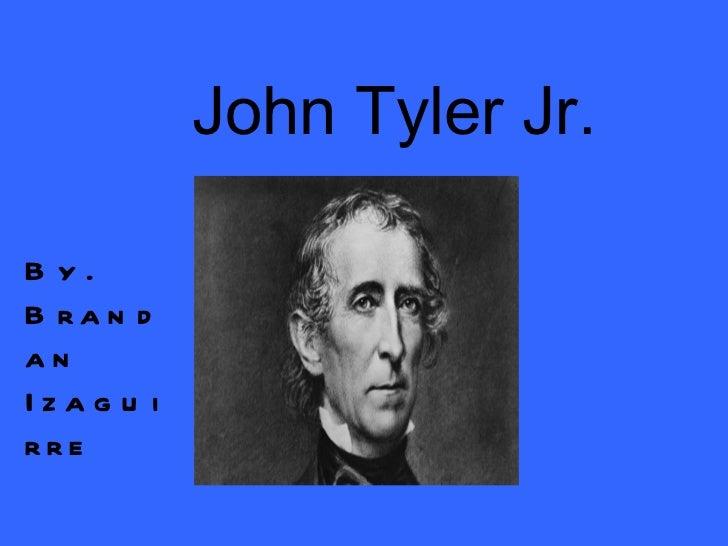 John Tyler Jr. By. Brandan Izaguirre
