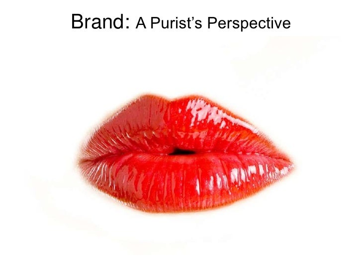 Brand: A Purist's Perspective<br />