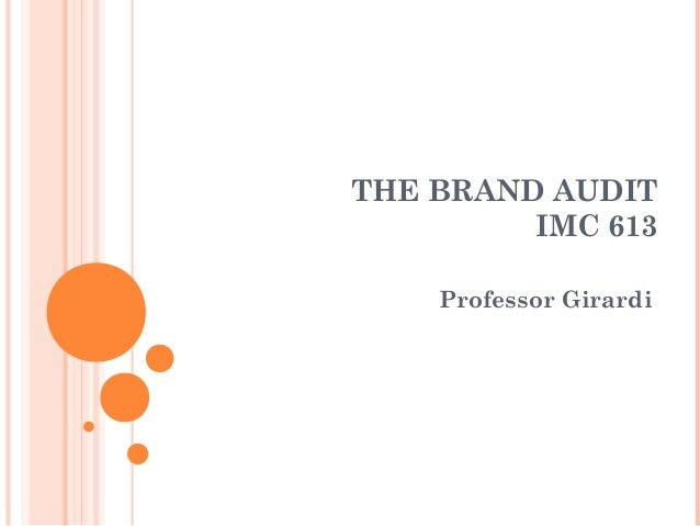THE BRAND AUDIT IMC 613 Professor Girardi