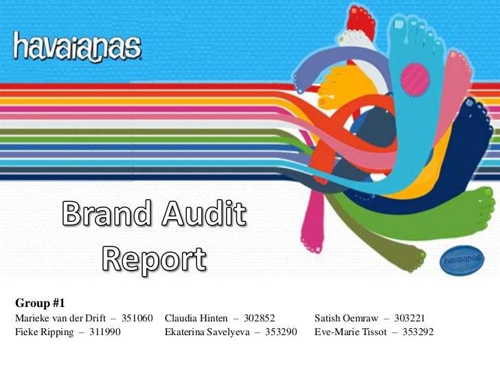 Brand Audit Report<br />Group #1 <br />Marieke van der Drift  –  351060  Claudia Hinten  –  302852Satish Oemraw  –303221...