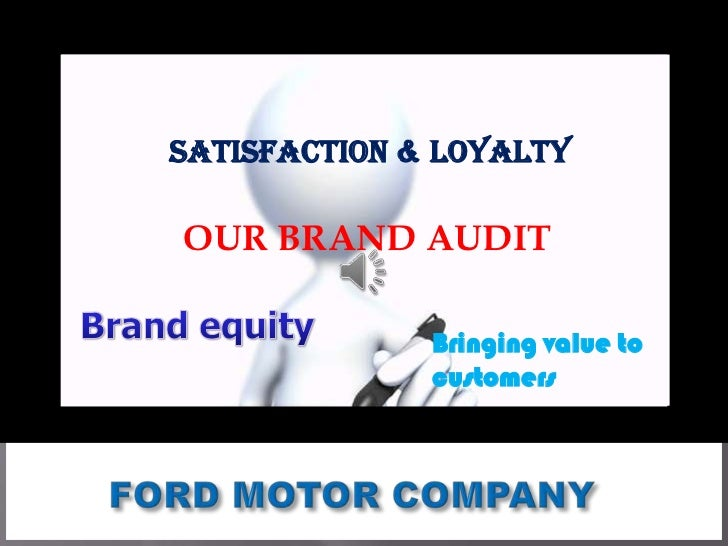 Satisfaction & LoyaltyOUR BRAND AUDIT              Bringing value to              customers
