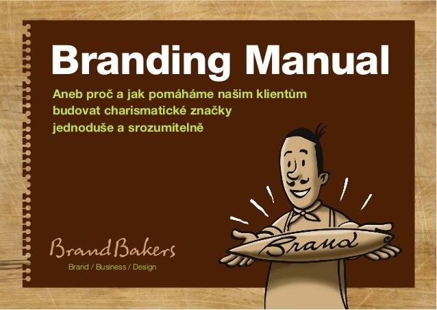 Branding Manual Brand / Business / Design Aneb proč a jak pomáháme našim klientům budovat charismatické značky jednoduše a...