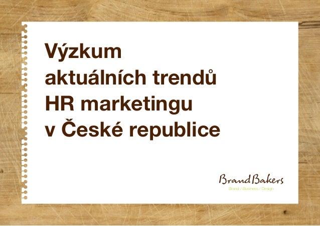 Výzkum aktuálních trendů HR marketingu v České republice Brand / Business / Design