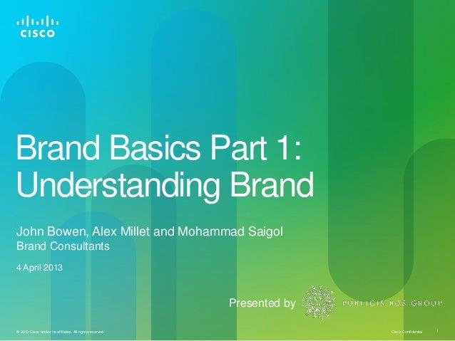 Brand Basics Part 1:Understanding BrandJohn Bowen, Alex Millet and Mohammad SaigolBrand Consultants4 April 2013           ...