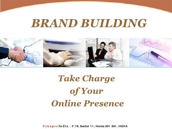 BRAND BUILDING Take Charge  of Your  Online Presence Synapse India   -  F 18, Sector 11, Noida 201 301, INDIA