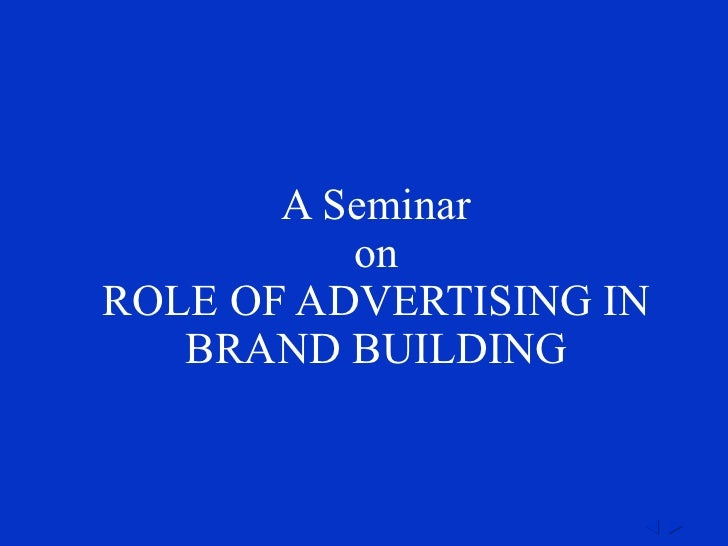 A Seminar on ROLE OF ADVERTISING IN BRAND BUILDING
