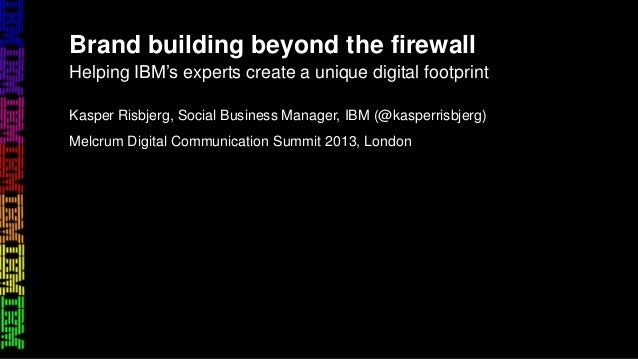 Kasper Risbjerg, Social Business Manager, IBM (@kasperrisbjerg)Melcrum Digital Communication Summit 2013, LondonBrand buil...