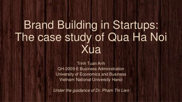 Brand Building in Startups:The case study of Qua Ha NoiXuaTrinh Tuan AnhQH-2009-E Business AdministrationUniversity of Eco...