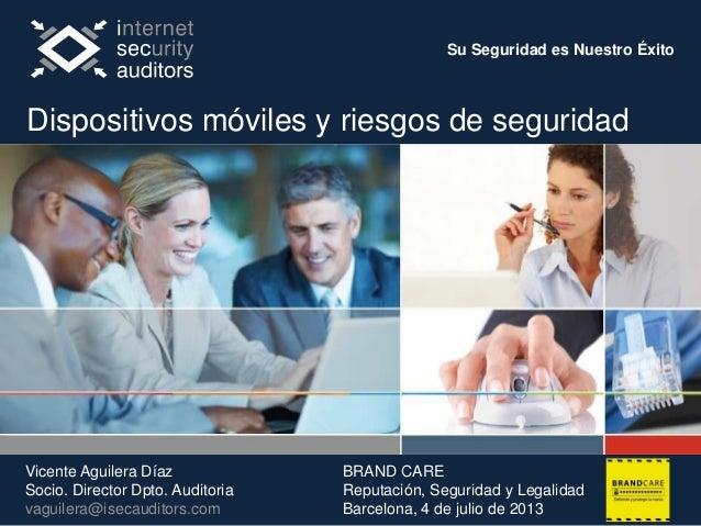 Su Seguridad es Nuestro Éxito Vicente Aguilera Díaz Socio. Director Dpto. Auditoria vaguilera@isecauditors.com BRAND CARE ...