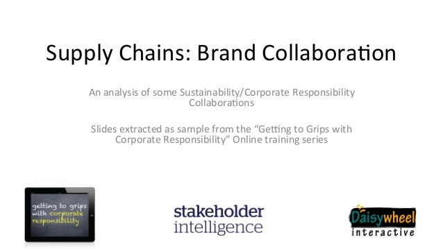 Supply  Chains:  Brand  Collabora3on   An  analysis  of  some  Sustainability/Corporate  Responsibility...