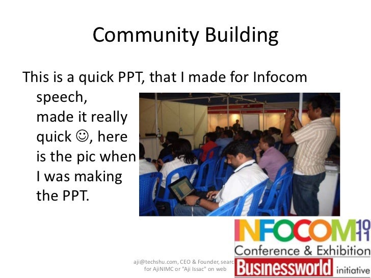 Community Building<br />This is a quick PPT, that I made for Infocom speech,made it reallyquick , hereis the pic whenI wa...