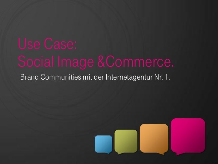 Use Case:Social Image &Commerce.Brand Communities mit der Internetagentur Nr. 1.
