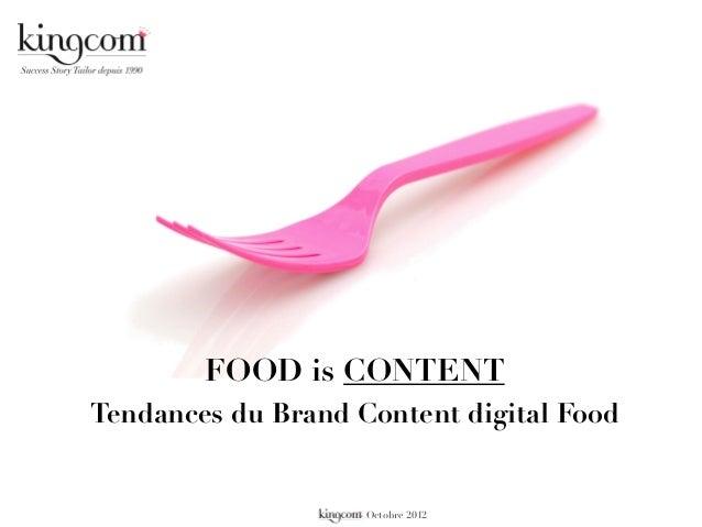 FOOD is CONTENT Tendances du Brand Content digital Food  - Octobre 2012