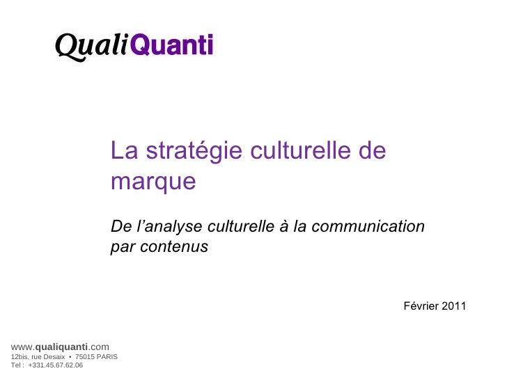 Février 2011 La stratégie culturelle de marque De l'analyse culturelle à la communication par contenus www. qualiquanti .c...