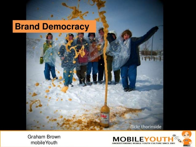 (Graham Brown mobileYouth) #Trends: Brand Democracy