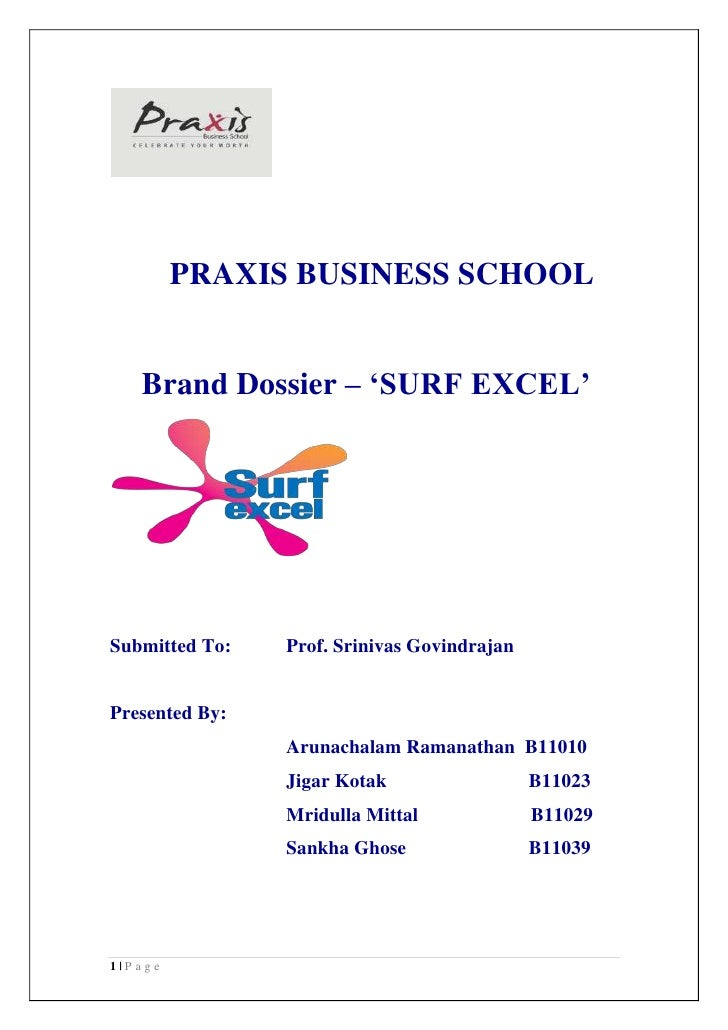 PRAXIS BUSINESS SCHOOL    Brand Dossier – 'SURF EXCEL'Submitted To:   Prof. Srinivas GovindrajanPresented By:             ...