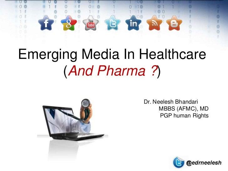 Emerging Media In Healthcare      (And Pharma ?)                  Dr. Neelesh Bhandari                        MBBS (AFMC),...